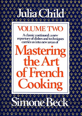 Mastering the Art of French Cooking By Child, Julia/ Beck, Simone/ Bertholle, Louisette